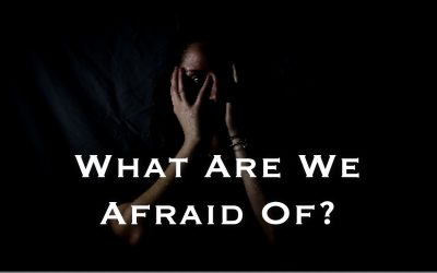 What Are We Afraid Of