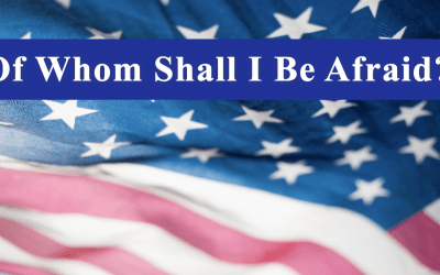 Of Whom Shall I Be Afraid?